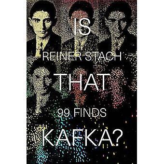 Is That Kafka? - 99 Finds by Reiner Stach - Kurt Beals - 9780811225168