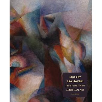 Sensory Crossovers - Synesthesia in American Art by Sharyn R. Udall -