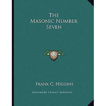 The Masonic Number Seven by Frank C Higgins - 9781163024843 Book