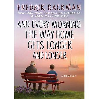 And Every Morning the Way Home Gets Longer and Longer - A Novella by F