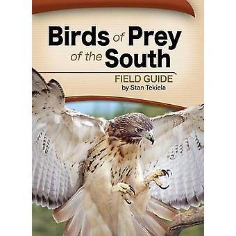 Birds of Prey of the South Field Guide by Stan Tekiela - 978159193381
