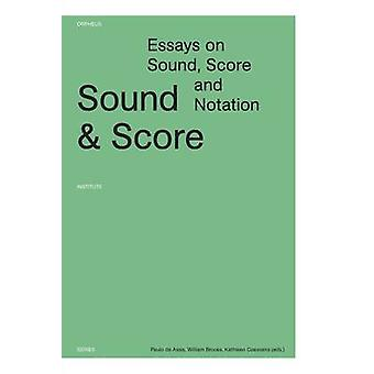 Sound and Score - Essays on Sound - Score and Notation by Paulo de Ass