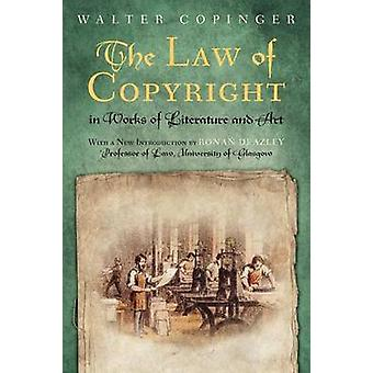 The Law of Copyright in Works of Literature and Art by Copinger & Walter Arthur