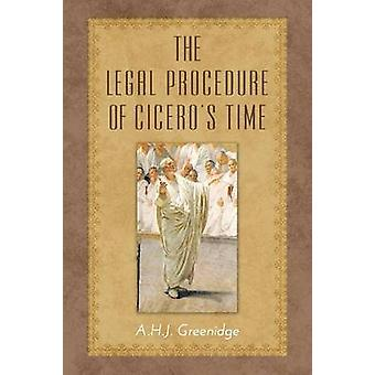 The Legal Procedure of Ciceros Time by Greenidge & A.H.J.
