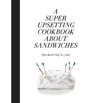 Super Upsetting Cookbook About Sandwiches by Tyler Kord