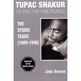 Tupac Shakur no estúdio The Studio Years 19891996 por Brown & Jake