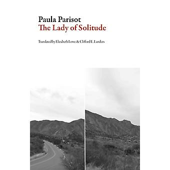 The Lady of Solitude by Paula Parisot & Translated by Elizabeth Lowe & Translated by Clifford E Landers