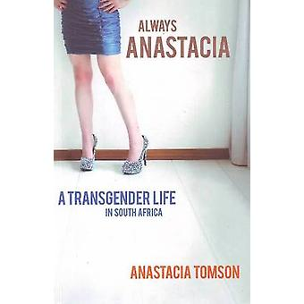 Always Anastacia  A Transgender Life in South Africa by Tomson & Anastacia