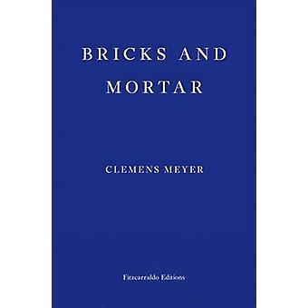 Bricks and Mortar by Clemens Meyer
