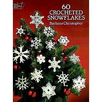 60 Crocheted Snowflakes by Christopher & Barbara