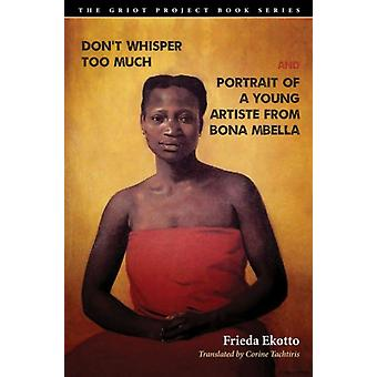 Dont Whisper Too Much and Portrait of a Young Artiste from Bona Mbella by Frieda Ekotto