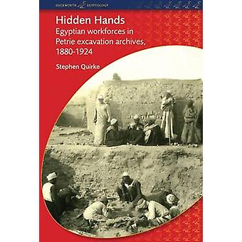 Hidden Hands Egyptian Workforces in Petrie Excavation Archives 18801924 by Quirke & Stephen