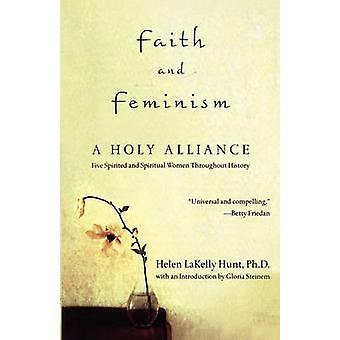 Faith and Feminism A Holy Alliance by Hunt & Helen