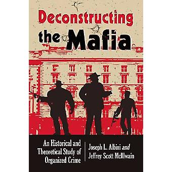 Deconstructing Organized Crime An Historical and Theoretical Study by Albini & Joseph L