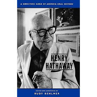 Henry Hathaway A Directors Guild of America Oral History A Directors Guild of America Oral History by Behlmer & Rudy