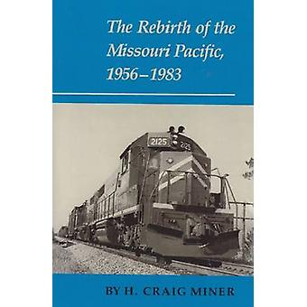 The Rebirth of the Missouri Pacific 19561983 by Miner & H. Craig