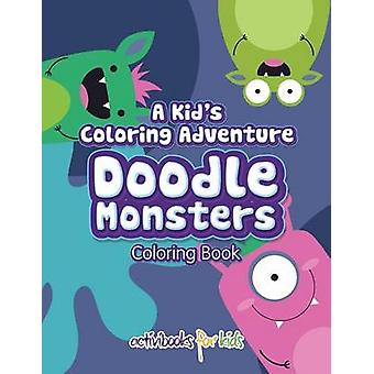 A Kids Coloring Adventure Doodle Monsters Coloring Book de for Kids & Activibooks