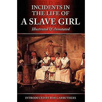 Incidents in the Life of a Slave Girl  Illustrated  Annotated by Jacobs & Harriet Ann
