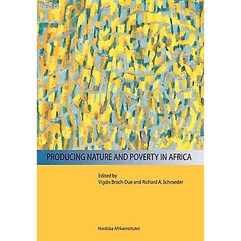 Producing Nature and Poverty in Africa by BrochDue & Vigdis