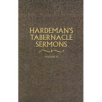 Hardemans Tabernacle Sermons Volume III by Hardeman & N. B.