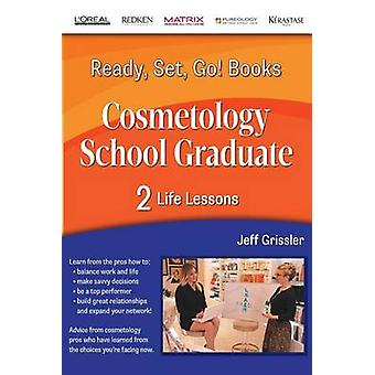 Ready Set Go Cosmetology School Graduate Book 2 Life Lessons Life Lessons by Grissler & Jeff