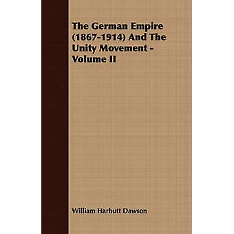 The German Empire 18671914 And The Unity Movement  Volume II by Dawson & William Harbutt