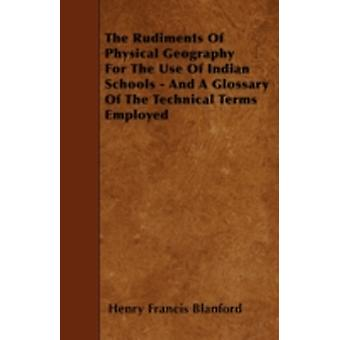 The Rudiments Of Physical Geography For The Use Of Indian Schools  And A Glossary Of The Technical Terms Employed by Blanford & Henry Francis