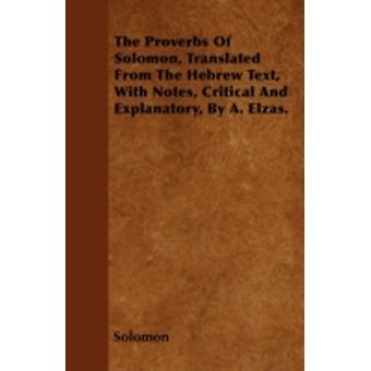 The Proverbs Of Solomon Translated From The Hebrew Text With Notes Critical And Explanatory By A. Elzas. by Solomon