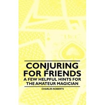 Conjuring for Friends  A few Helpful Hints for the Amateur Magician by Roberts & Charles