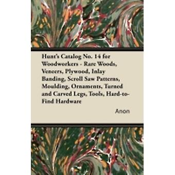 Hunts Catalog No. 14 for Woodworkers  Rare Woods Veneers Plywood Inlay Banding Scroll Saw Patterns Moulding Ornaments Turned and Carved Legs by Anon