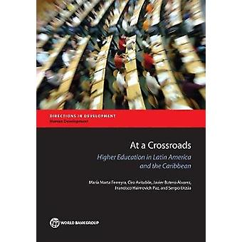 At a Crossroads Higher Education in Latin America and the Caribbean by Marta Ferreyra & Maria