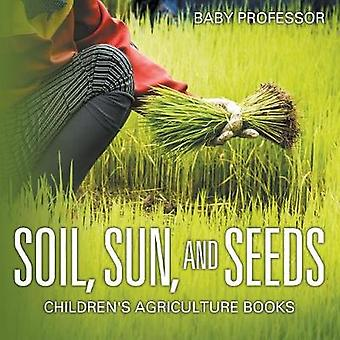 Soil Sun and Seeds  Childrens Agriculture Books by Baby Professor