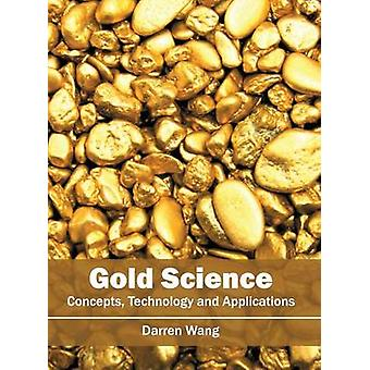 Gold Science Concepts Technology and Applications by Wang & Darren