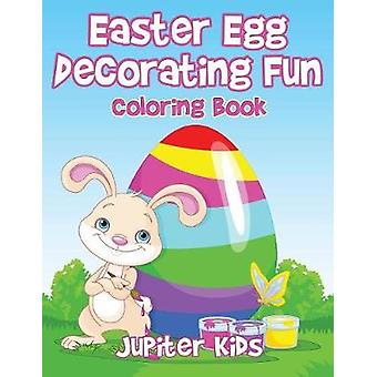 Easter Egg Decorating Fun Coloring Book by Jupiter Kids