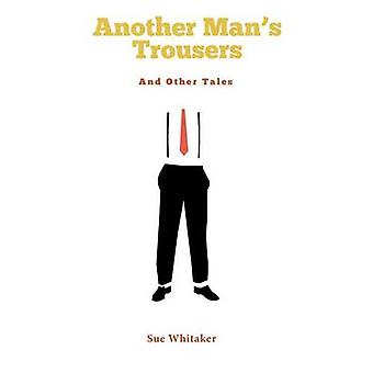 Another Mans Trousers and Other Tales by Whitaker & Sue
