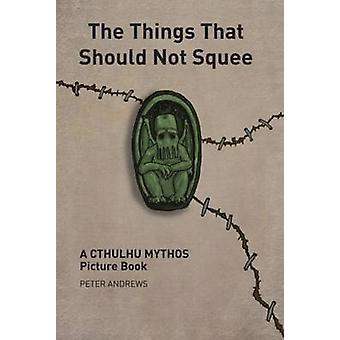 The Things That Should Not Squee by Andrews & Peter