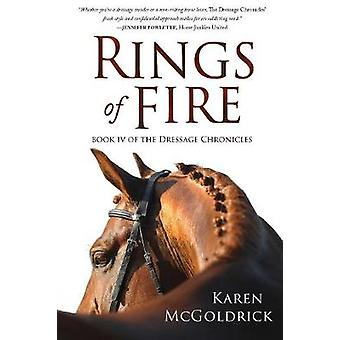 Rings of Fire Book IV of The Dressage Chronicles by McGoldrick & Karen