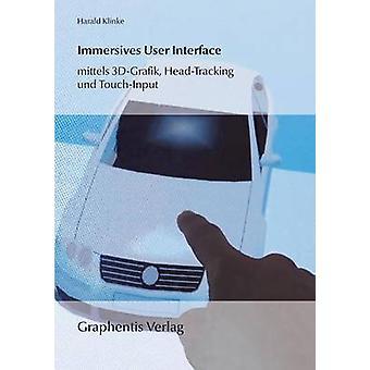 Immersives User Interfacemittels 3DGrafik HeadTracking und TouchInput by Klinke & Harald