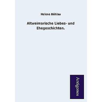 Altweimarische Liebes Und Ehegeschichten. by Bohlau & Helene