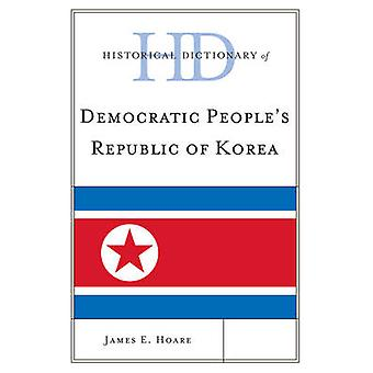 Historical Dictionary of Democratic Peoples Republic of Korea by Hoare & James E.
