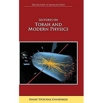 Lectures on Torah and Modern Physics the Lectures in Kabbalah Series by Ginsburgh & Harav Yitzchak