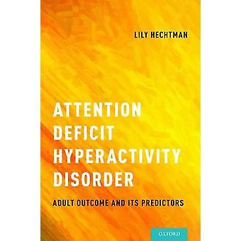 Attention Deficit Hyperactivity Disorder - Adult Outcome and its Predi