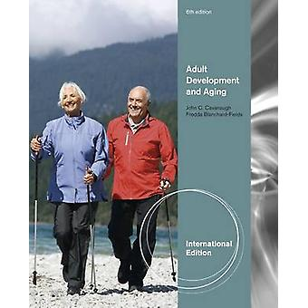Adult Development and Aging - International Edition by John Cavanaugh