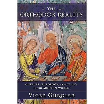 The Orthodox Reality - Culture - Theology - and Ethics in the Modern W