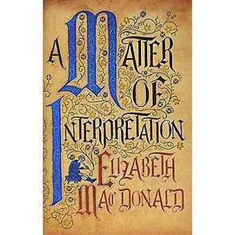 A Matter of Interpretation by Elizabeth Mac Donald - 9781912054701 Bo