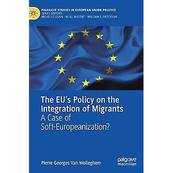 The EU's Policy on the Integration of Migrants - A Case of Soft-Europe