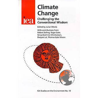 Climate Change - Challenging the Conventional Wisdom by Julian Morriss