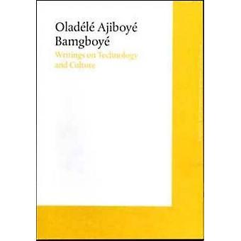 Writing on Technology and Culture by Oladele Ajiboye Bamgboye - 97890