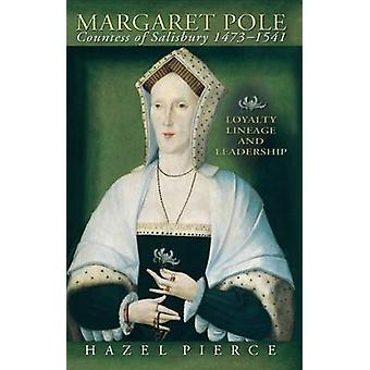 Margaret Pole Countess of Salisbury 14731541  Loyalty Lineage and Leadership by Hazel Pierce