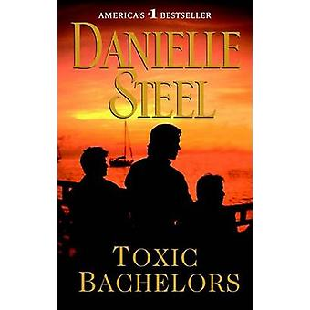 Toxic Bachelors by Danielle Steel - 9780385342520 Book